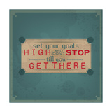 Set Your Goals High and Don't Stop Posters by  maxmitzu