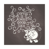Coffee Is Always Good Idea - on Chalkboard Posters by  ONiONAstudio