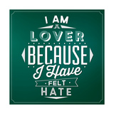 Quote Typographic Background / I Am a Lover Because I Have Felt Hate Posters by Lorand Okos