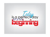 Today Is a Perfect Day for a New Beginning Posters by  maxmitzu