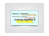Coming Together Is a Beginning; Keeping Together Is Progress; Working Together Is Success Poster by  maxmitzu
