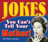 Jokes You Can't Tell Your Mother - 2015 Boxed/Daily Calendar Calendars