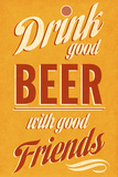 Drink Good Beer Posters by  SD Graphics Studio