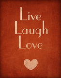 Live Laugh Love Prints by  SD Graphics Studio