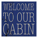 Welcome To Our Cabin Art by Jace Grey