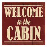 Welcome to The Cabin Prints by Jace Grey