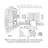 """What is it about an unfavorable soccer outcome that makes me want to wrea…"" - New Yorker Cartoon Premium Giclee Print by Jack Ziegler"
