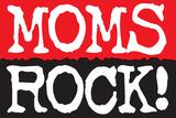 Moms Rock Poster Poster by  Ephemera