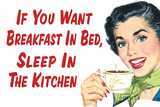 If You Want Breakfast in Bed Sleep in the Kitchen Funny Poster Prints