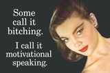 Some Call It Bitching I Say Motivational Speaking Funny Poster Poster