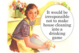 Irresponsible Not To Make House Cleaning Drinking Game Funny Poster Prints by  Ephemera