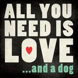 All You Need Dog Art by Stephanie Marrott