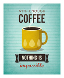 With Enough Coffee Nothing Is Impossible Poster by Amalia Lopez
