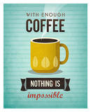 With Enough Coffee Nothing Is Impossible Prints by Amalia Lopez