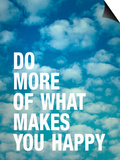 Do More of What Makes you Happy Print by Adam Jones