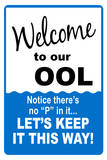 Welcome to our Ool No P Sign Print Plastic Sign Wall Sign