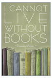 I Cannot Live Without Books Thomas Jefferson Plastic Sign Wall Sign