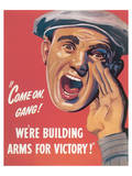 Come On Gang! We're Building Arms For Victory! Posters