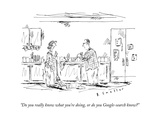 """Do you really know what you're doing, or do you Google-search know?"" - New Yorker Cartoon Premium Giclee Print by Barbara Smaller"