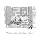 """""""This place was better before they tore it down."""" - New Yorker Cartoon Premium Giclee Print by Joe Dator"""