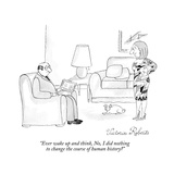 """Ever wake up and think, No, I did nothing to change the course of human h…"" - New Yorker Cartoon Premium Giclee Print by Victoria Roberts"