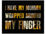 I have my Mommy Wrapped around my Finger I Art by Irena Orlov