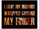I have my Mommy Wrapped around my Finger II Prints by Irena Orlov