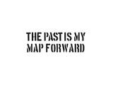 The Past Is My Map Forward Poster by  SM Design