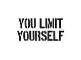 You Limit Yourself Prints by  SM Design