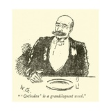 """'Orthodox' Is a Grandiloquent Word"" Giclee Print by Weedon Grossmith"