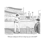 """""""Did you really just tell me to keep my eye on the ball?"""" - New Yorker Cartoon Premium Giclee Print by Trevor Spaulding"""