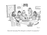 """If you don't stop saying 'This whole game is a charade!' we're going home - New Yorker Cartoon Premium Giclee Print by Zachary Kanin"