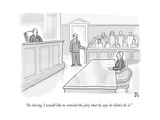 """""""In closing, I would like to remind the jury that he says he didn't do it. - New Yorker Cartoon Premium Giclee Print by Paul Noth"""
