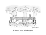 """Oh, and I've started seeing a therapist."" - New Yorker Cartoon Premium Giclee Print by David Borchart"