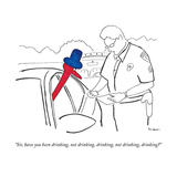 """Sir, have you been drinking, not drinking, drinking, not drinking, drinki - New Yorker Cartoon Premium Giclee Print by Michael Shaw"