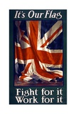 It's Our Flag, Fight for It, Work for It, Pub. 1915 Giclee Print by Guy Lipscombe