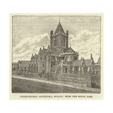 Christchurch Cathedral, Dublin, from the South East Giclee Print