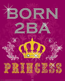 Born 2 be a Princess Posters
