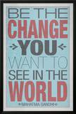 Be The Change You Want To See In The World Poster Photo