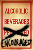 Alcoholic Beverages Encouraged - Poster