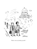 """Politics is the art of nothing is possible."" - New Yorker Cartoon Premium Giclee Print by David Sipress"