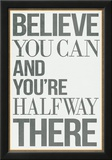 Believe You Can and You're Halfway There Poster Posters