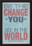 Be The Change You Want To See In The World Prints