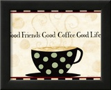 Good Friends, Good Coffee, Good Life Poster by Dan Dipaolo