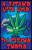A Friend with Weed is a Friend Indeed Posters