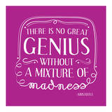 There Is No Great Genius Without A Mixture Of Madness Poster