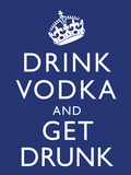 Drink Vodka and Get Drunk Poster Posters