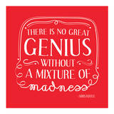 There Is No Great Genius Without A Mixture Of Madness Art
