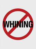 No Whining Sign Print Poster Posters
