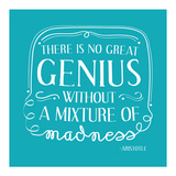 There Is No Great Genius Without A Mixture Of Madness Prints